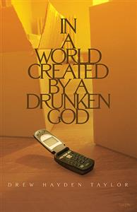 In a World Created by a Drunken God by Drew Hayden Taylor