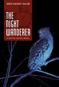 The Night Wanderer: A Native Gothic Novel by Drew Hayden Taylor